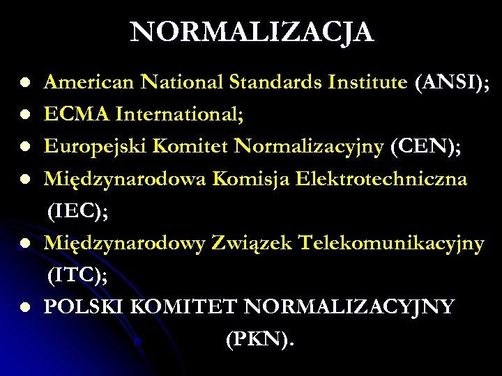 NORMALIZACJA l l l American National Standards Institute (ANSI); ECMA International; Europejski Komitet Normalizacyjny