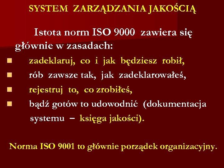 SYSTEM ZARZĄDZANIA JAKOŚCIĄ Istota norm ISO 9000 zawiera się głównie w zasadach: n n