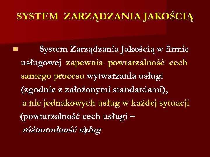 SYSTEM ZARZĄDZANIA JAKOŚCIĄ n System Zarządzania Jakością w firmie usługowej zapewnia powtarzalność cech samego