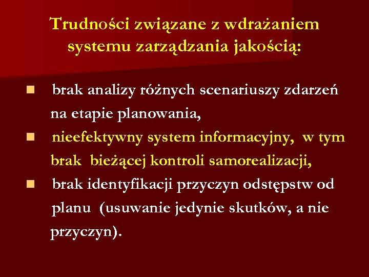 Trudności związane z wdrażaniem systemu zarządzania jakością: brak analizy różnych scenariuszy zdarzeń na etapie