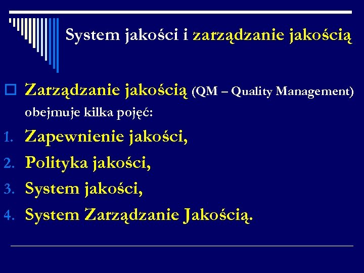 System jakości i zarządzanie jakością o Zarządzanie jakością (QM – Quality Management) obejmuje kilka