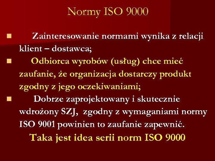 Normy ISO 9000 Zainteresowanie normami wynika z relacji klient – dostawca; n Odbiorca wyrobów