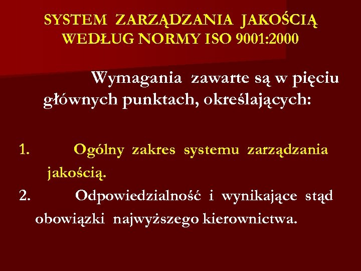 SYSTEM ZARZĄDZANIA JAKOŚCIĄ WEDŁUG NORMY ISO 9001: 2000 Wymagania zawarte są w pięciu głównych
