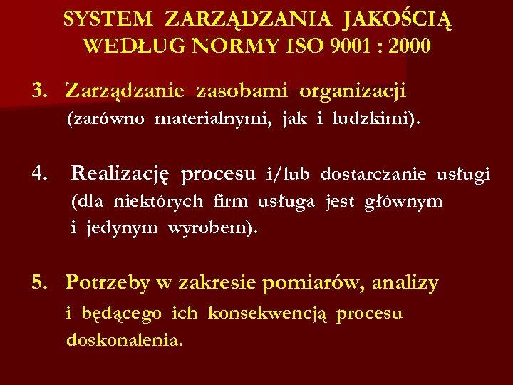 SYSTEM ZARZĄDZANIA JAKOŚCIĄ WEDŁUG NORMY ISO 9001 : 2000 3. Zarządzanie zasobami organizacji (zarówno