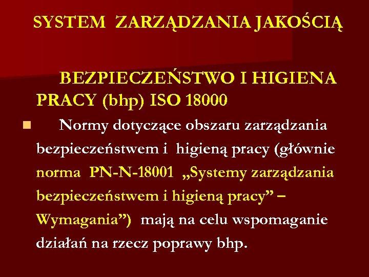 SYSTEM ZARZĄDZANIA JAKOŚCIĄ BEZPIECZEŃSTWO I HIGIENA PRACY (bhp) ISO 18000 n Normy dotyczące obszaru