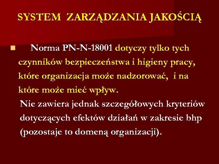 SYSTEM ZARZĄDZANIA JAKOŚCIĄ n Norma PN-N-18001 dotyczy tylko tych czynników bezpieczeństwa i higieny pracy,