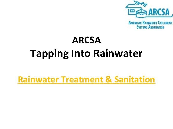 ARCSA Tapping Into Rainwater Treatment & Sanitation