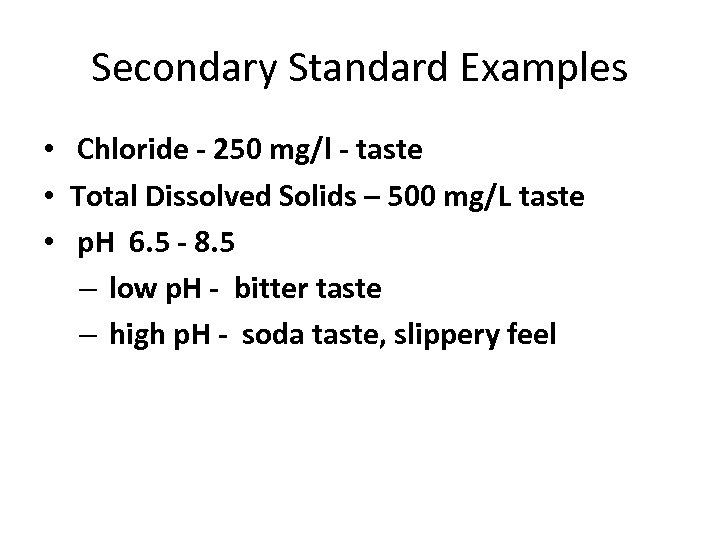 Secondary Standard Examples • Chloride - 250 mg/l - taste • Total Dissolved Solids