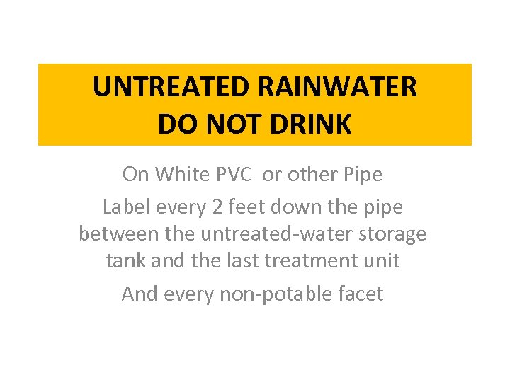 UNTREATED RAINWATER DO NOT DRINK On White PVC or other Pipe Label every 2