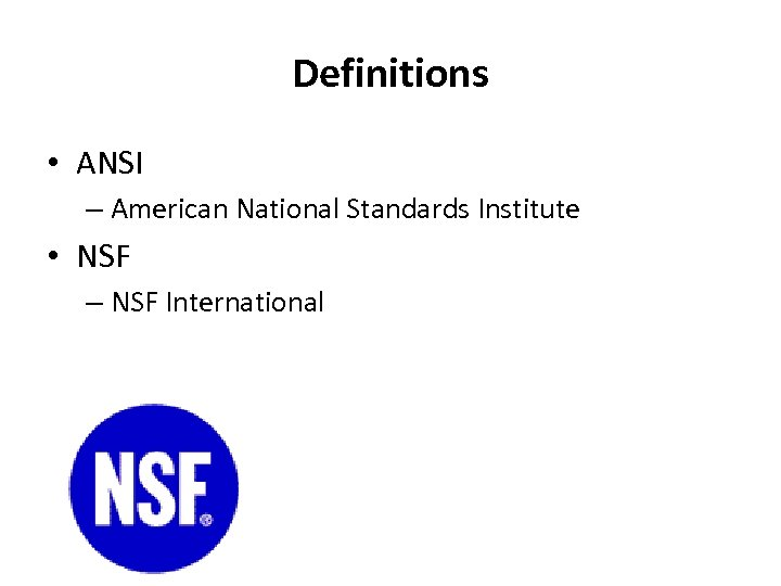 Definitions • ANSI – American National Standards Institute • NSF – NSF International