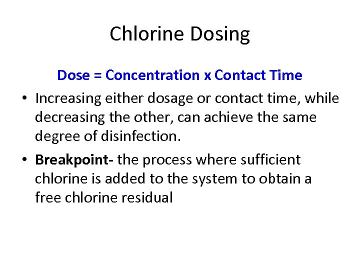 Chlorine Dosing Dose = Concentration x Contact Time • Increasing either dosage or contact
