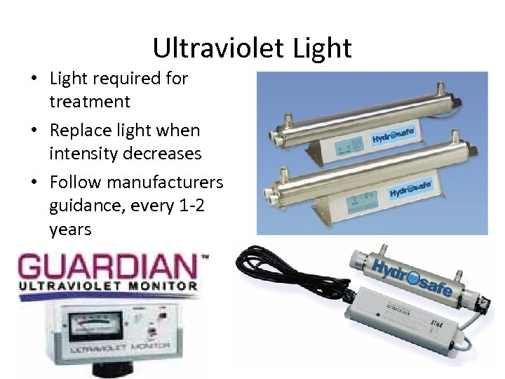 Ultraviolet Light • Light required for treatment • Replace light when intensity decreases •