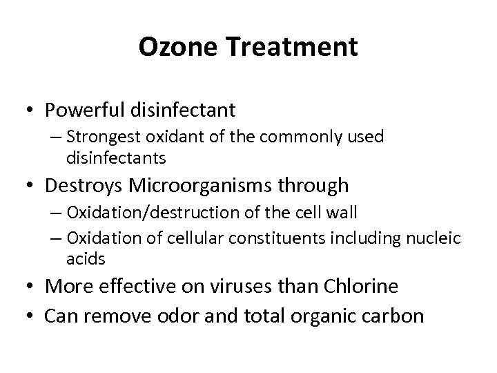 Ozone Treatment • Powerful disinfectant – Strongest oxidant of the commonly used disinfectants •