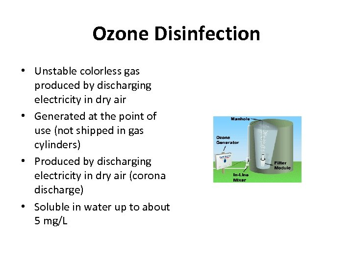 Ozone Disinfection • Unstable colorless gas produced by discharging electricity in dry air •