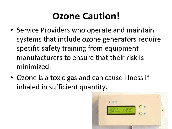 Ozone Caution! • Service Providers who operate and maintain systems that include ozone generators