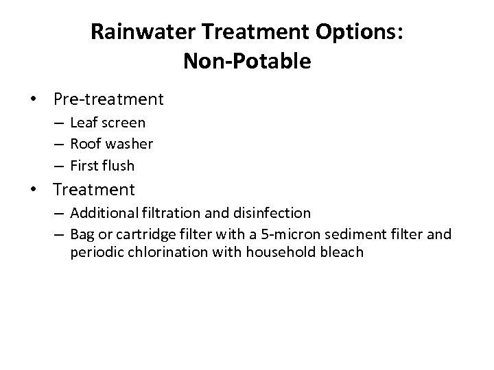 Rainwater Treatment Options: Non-Potable • Pre-treatment – Leaf screen – Roof washer – First