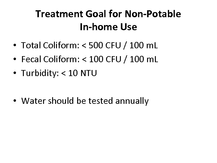 Treatment Goal for Non-Potable In-home Use • Total Coliform: < 500 CFU / 100
