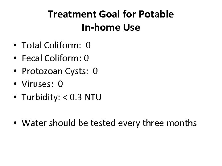 Treatment Goal for Potable In-home Use • • • Total Coliform: 0 Fecal Coliform: