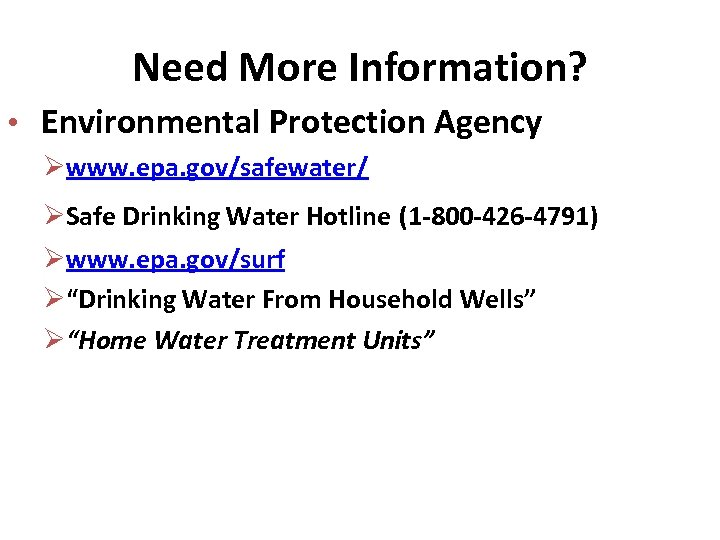 Need More Information? • Environmental Protection Agency Øwww. epa. gov/safewater/ ØSafe Drinking Water Hotline