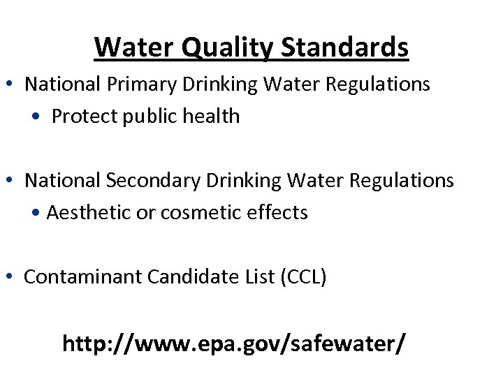 Water Quality Standards • National Primary Drinking Water Regulations • Protect public health •