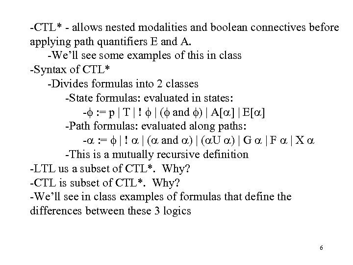 -CTL* - allows nested modalities and boolean connectives before applying path quantifiers E and
