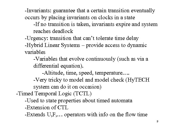 -Invariants: guarantee that a certain transition eventually occurs by placing invariants on clocks in