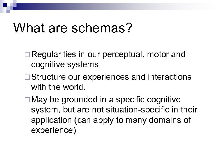 What are schemas? ¨ Regularities in our perceptual, motor and cognitive systems ¨ Structure