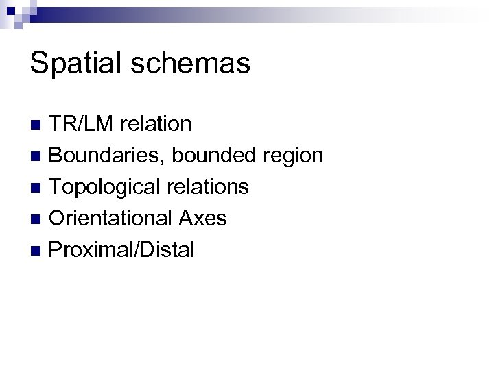 Spatial schemas TR/LM relation n Boundaries, bounded region n Topological relations n Orientational Axes