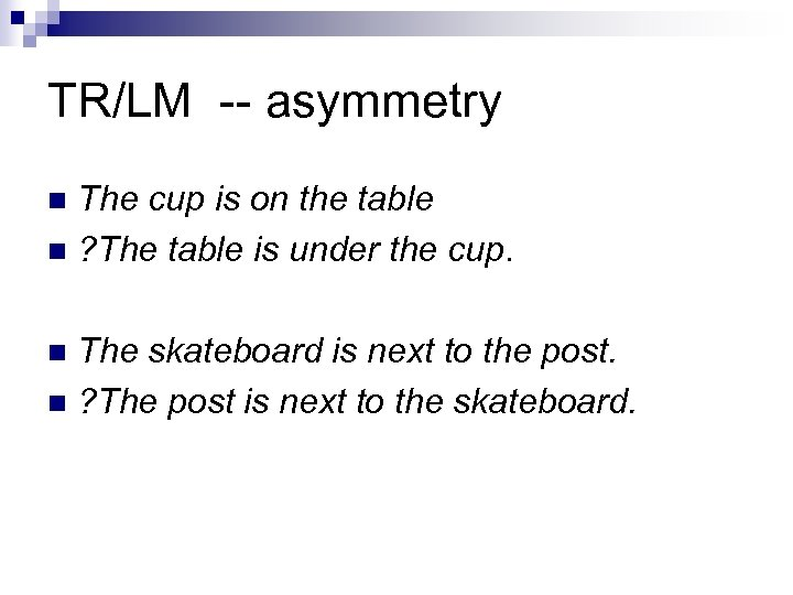 TR/LM -- asymmetry The cup is on the table n ? The table is