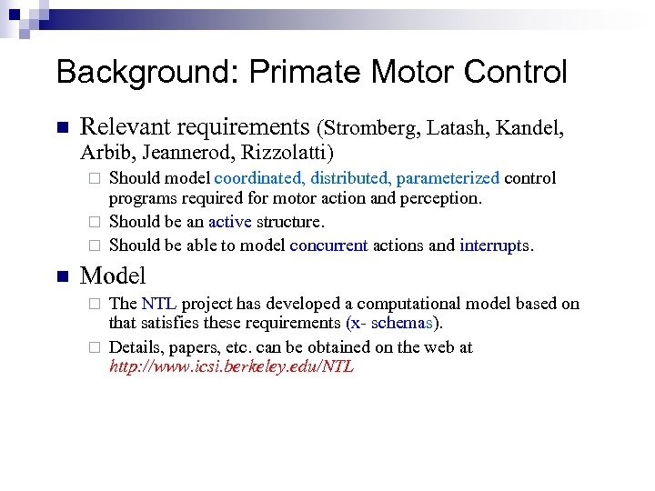 Background: Primate Motor Control n Relevant requirements (Stromberg, Latash, Kandel, Arbib, Jeannerod, Rizzolatti) Should