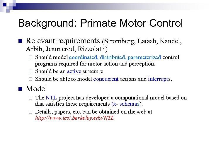 Background: Primate Motor Control n Relevant requirements (Stromberg, Latash, Kandel, Arbib, Jeannerod, Rizzolatti) Should