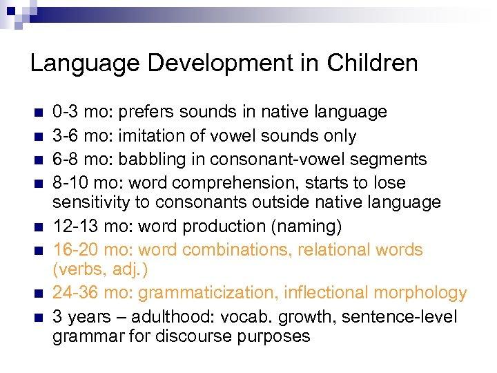 Language Development in Children n n n n 0 -3 mo: prefers sounds in