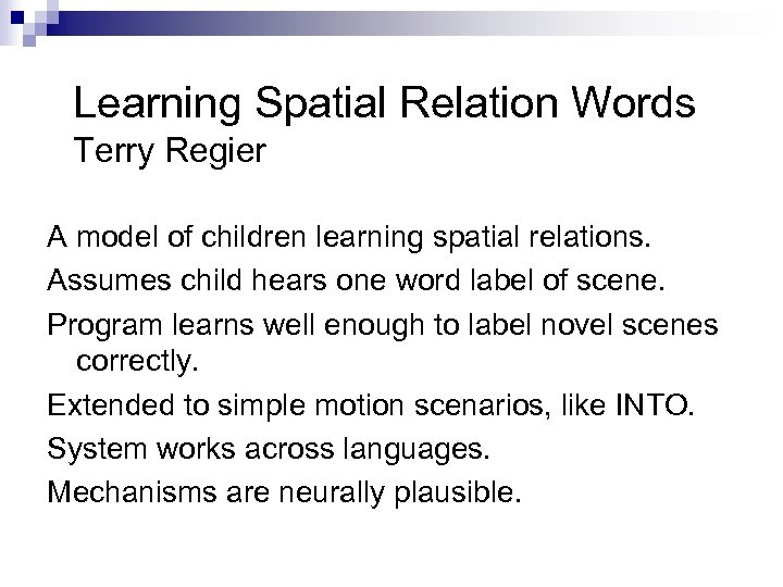 Learning Spatial Relation Words Terry Regier A model of children learning spatial relations. Assumes
