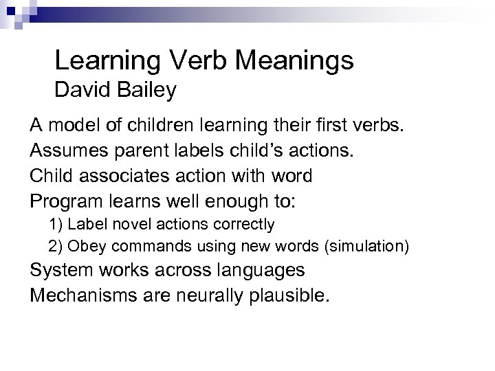 Learning Verb Meanings David Bailey A model of children learning their first verbs. Assumes