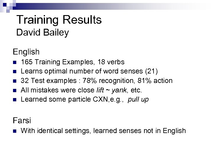 Training Results David Bailey English n n n 165 Training Examples, 18 verbs Learns