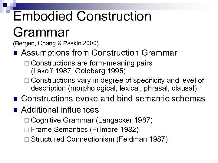 Embodied Construction Grammar (Bergen, Chang & Paskin 2000) n Assumptions from Construction Grammar ¨