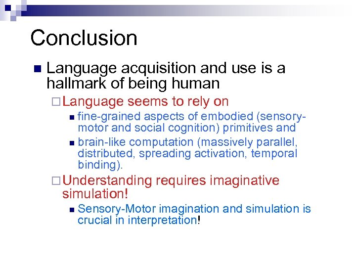 Conclusion n Language acquisition and use is a hallmark of being human ¨ Language