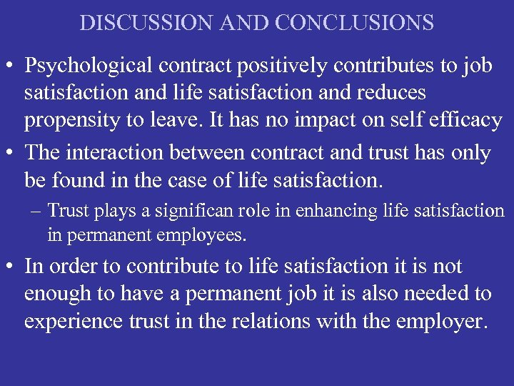 DISCUSSION AND CONCLUSIONS • Psychological contract positively contributes to job satisfaction and life satisfaction