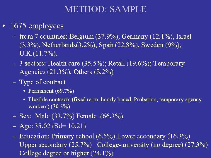 METHOD: SAMPLE • 1675 employees – from 7 countries: Belgium (37. 9%), Germany (12.