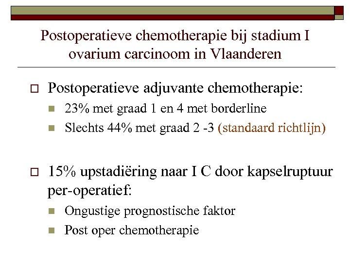 Postoperatieve chemotherapie bij stadium I ovarium carcinoom in Vlaanderen o Postoperatieve adjuvante chemotherapie: n