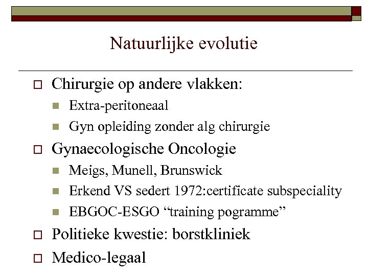 Natuurlijke evolutie o Chirurgie op andere vlakken: n n o Gynaecologische Oncologie n n