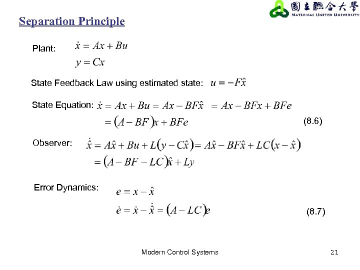 Separation Principle Plant: State Feedback Law using estimated state: State Equation: (8. 6) Observer: