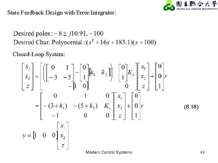 State Feedback Design with Error Integrator: Closed-Loop System: (8. 18) Modern Control Systems 43
