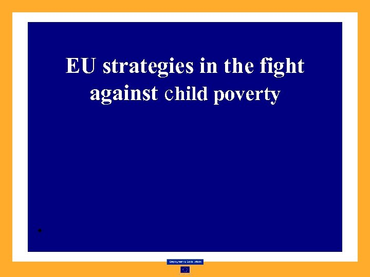 EU strategies in the fight against child poverty •