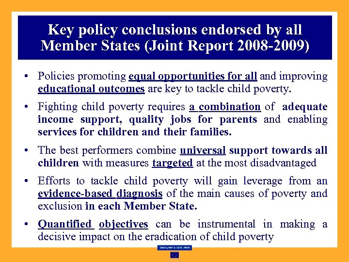 Key policy conclusions endorsed by all Member States (Joint Report 2008 -2009) • Policies