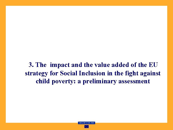 3. The impact and the value added of the EU strategy for Social Inclusion