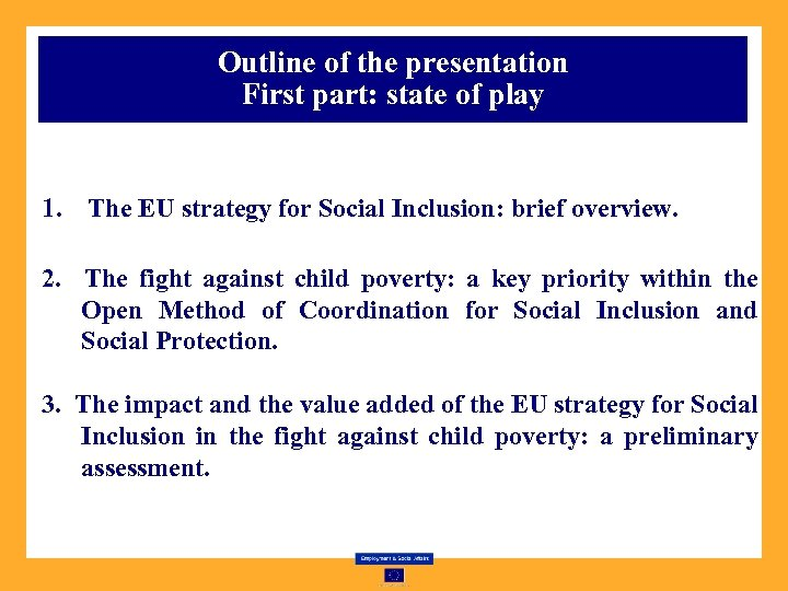 Outline of the presentation First part: state of play 1. The EU strategy for