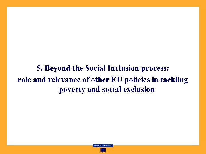 5. Beyond the Social Inclusion process: role and relevance of other EU policies in