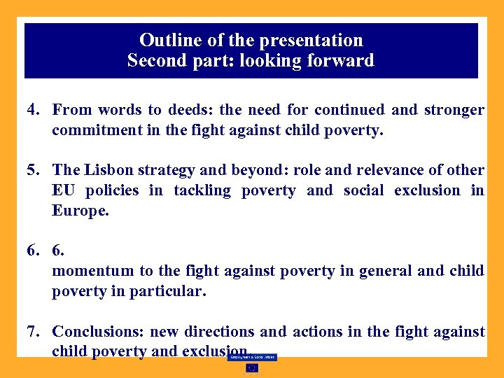 Outline of the presentation Second part: looking forward 4. From words to deeds: the