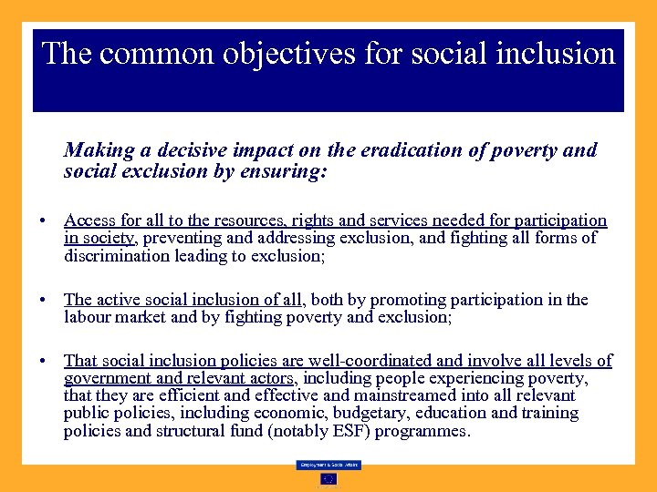 The common objectives for social inclusion Making a decisive impact on the eradication of